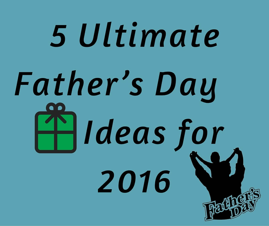 5 Unique Father's Day Gifts Ideas for 2016